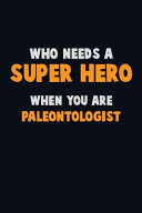 Who Need A SUPER HERO, When You Are Paleontologist
