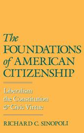 The Foundations of American Citizenship: Liberalism, the Constitution, and Civic Virtue