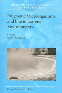 Enigmatic Microorganisms And Life In Extreme Environments PDF
