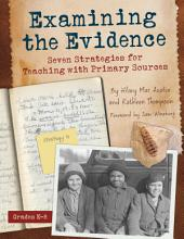 Examining the Evidence: Seven Strategies for Teaching with Primary Sources