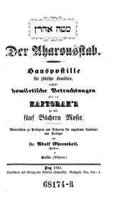 Matteh 'Aharon. Der Aharonstab. Hauspostille für jüdische Familien, enthält homiletische Betrachtungen über die Haftorah's zu den 5 Büchern Mosis