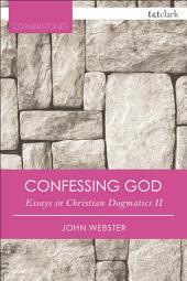 Confessing God: Essays in Christian Dogmatics II, Edition 2