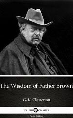 The Wisdom of Father Brown by G. K. Chesterton - Delphi Classics (Illustrated)