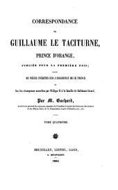 Correspondance de Guillaume Le Taciturne, Prince D'Orange: Publi E Pour La Premi Re, Volume4