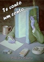 Te conto um conto...: Coletânea de Contos e Crônicas