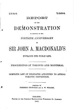 Report of the Demonstration in Honour of the Fortieth Anniversary of Sir John A  Macdonald s Entrance Into Public Life PDF