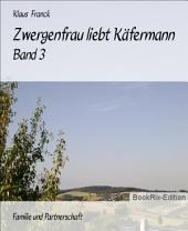 Zwergenfrau liebt Käfermann: Band 3