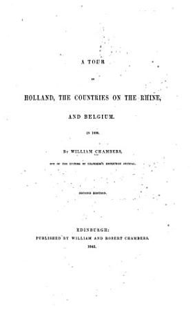 A Tour in Holland  the Countries on the Rhine  and Belgium  In the Autumn of 1838 PDF
