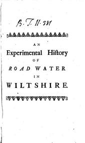 An Experimental History of Road Water in Wiltshire,: With a Short Mechanical Account of Its Virtues; and of Chronical Distempers. In a Letter to the Revd Dr. Derham, Canon of Windsor, F.R.S.