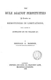 The Rule Against Perpetuities: A Treatise on Remoteness in Limitations, with a Chapter on Accumulation and the Thelluson Act
