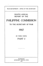 Report of the United States Philippine Commission to the Secretary of War ...: Part 2
