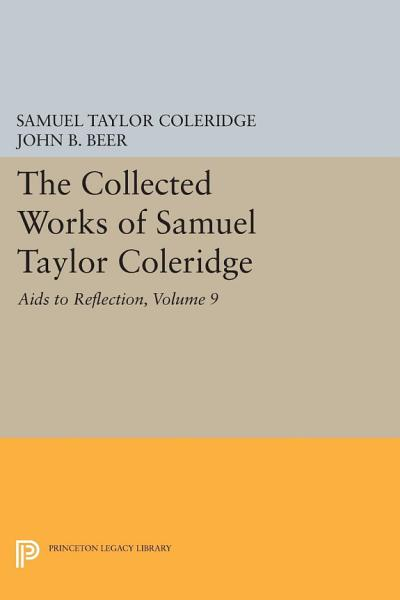 Download The Collected Works of Samuel Taylor Coleridge  Volume 9  Aids to Reflection Book