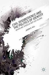 Civil Disobedience and the Politics of Identity: When We Should Not Get Along