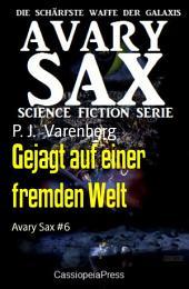 Gejagt auf einer fremden Welt: Avary Sax #6