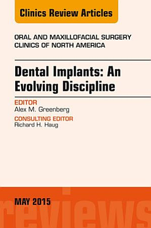 Dental Implants  An Evolving Discipline  An Issue of Oral and Maxillofacial Clinics of North America  PDF