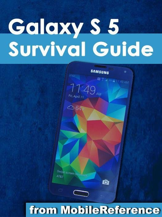 Samsung Galaxy S 5 Survival Guide: Step-by-Step User Guide for the Galaxy S 5 and Kit Kat: Getting Started, Managing eMail, Managing Photos and Videos, Hidden Tips and Tricks
