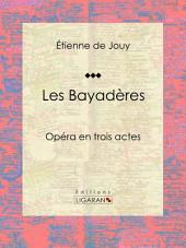 Les Bayadères: Opéra en trois actes