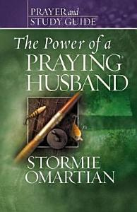 Power of a Praying   Husband Prayer and Study Guide  The Book