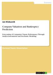 Company Valuation and Bankruptcy Prediction: Forecasting of Companies' Future Performance Through Analyst Assessments and Stochastic Modeling