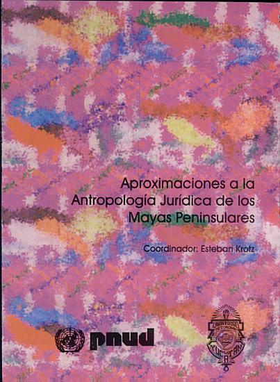 Aproximaciones a la antropolog  a jur  dica de los mayas peninsulares PDF