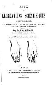 Jeux et récréations scientifiques: applications faciles des mathématiques, de la physique, de la chimie et de l'histoire naturelle