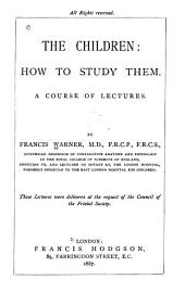 The Children: how to Study Them: A Course of Lectures