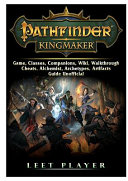 Pathfinder Kingmaker Game Classes Companions Wiki Walkthrough Cheats Alchemist Archetypes Artifacts Guide Unofficial Book PDF