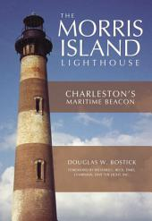 The Morris Island Lighthouse: Charleston's Maritime Beacon