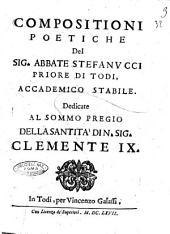 Compositioni poetiche del sig. abbate Stefanucci priore di Todi, accademico Stabile. Dedicate ... Clemente 9
