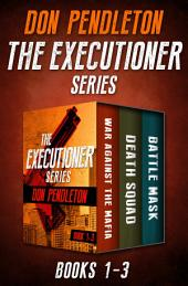 The Executioner Series, Books 1–3: War Against the Mafia, Death Squad, and Battle Mask