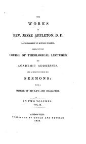The Works of Rev. Jesse Appleton, D. D.: Late President of Bowdoin College, Embracing His Course of Theological Lectures, His Academic Addresses, and a Selection from His Sermons ; with a Memoir of His Life and Character, Volume 2