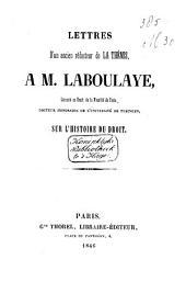 Lettres d'un ancien rédacteur de La Thémis, á M. Laboulaye ... sur l'histoire du droit