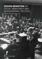 Eduard Bernstein on Social Democracy and International Politics: Essays and Other Writings