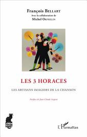 Les 3 Horaces: Les artisans imagiers de la chanson