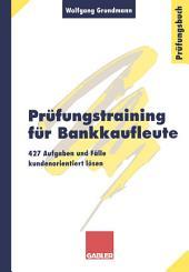 Prüfungstraining für Bankkaufleute: 427 Aufgaben und Fälle kundenorientiert lösen