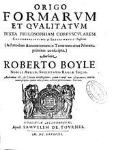Origo formarum et qualitatum juxta philosophiam corpuscularem considerationibus & experimentis illustrata ...