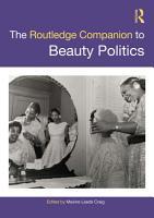 The Routledge Companion to Beauty Politics PDF