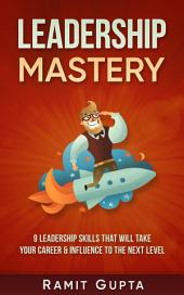 Leadership Mastery: 9 Leadership Skills That Will Take Your Career To The Next Level