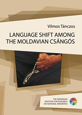 Language Shift among the Moldavian Cs  ng  s