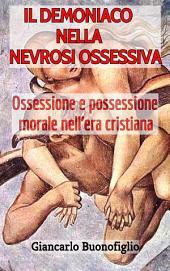 IL DEMONIACO NELLA NEVROSI OSSESSIVA (ossessione e possessione morale in epoca cristiana)