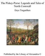 The Piskey-Purse: Legends and Tales of North Cornwall