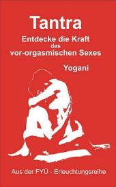 Tantra: Entdecke die Kraft des vor-orgasmischen Sexes