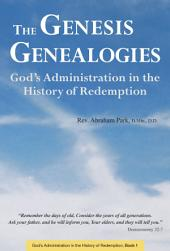 The Genesis Genealogies: God's Administration in the History of Redemption, Book 1