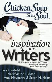 Chicken Soup for the Soul: Inspiration for Writers: 101 Motivational Stories for Writers – Budding or Bestselling – from Books to Blogs