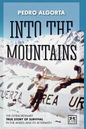 Into the mountains: The extraodinary true story of survival in the Andes and its aftermath
