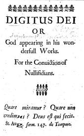 "Digitus Dei, or God appearing in his wonderfull Works. For the conviction of Nullifidians. [Being a translation of the 8th chapter of the 2nd book of the De Civitate Dei, followed by ""Some Few Reflexions upon the foregoing Relation,"" containing strictures upon Bishop Stillingfleet's Second Discourse in Vindication of the Protestant Grounds of Faith.]"