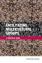 Facilitating Multicultural Groups: A Practical Guide