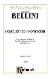 I Capuleti e i Montecchi, A Lyric Opera Tragedy in Two Acts: For Solo, Chorus and Orchestra with Italian Text (Vocal Score)