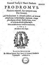Conradi Vorstii,... Prodromus plenioris responsisuo tempore cum Deo secuturi, Ad Declarationem D. Sibrandi Lubberti...