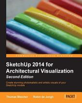 SketchUp 2014 for Architectural Visualization: Second Edition